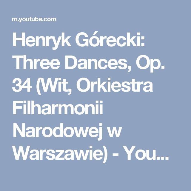 Henryk Górecki: Three Dances, Op. 34 (Wit, Orkiestra Filharmonii Narodowej w Warszawie) - YouTube
