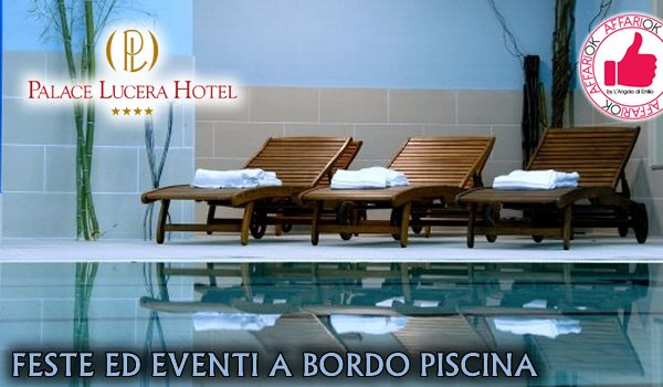 FESTE ED EVENTI A BORDO PISCINA Da Palace Lucera Hotel http://affariok.blogspot.it/2016/01/feste-ed-eventi-bordo-piscina-da-palace.html