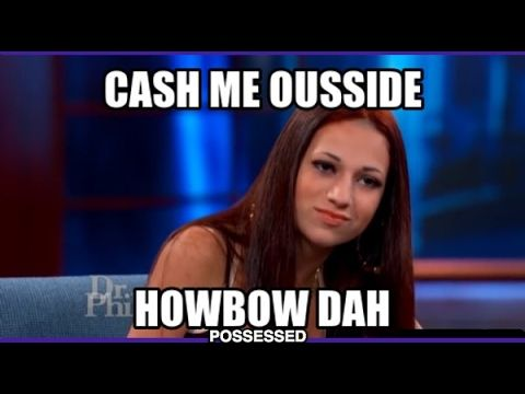 Dr. Phil Catch Me Outside (Cash Me Outside) Howbow Dah busted!