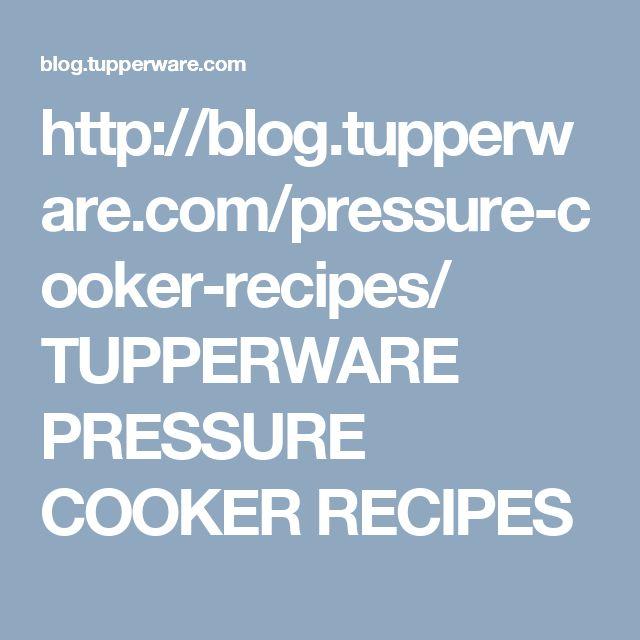 http://blog.tupperware.com/pressure-cooker-recipes/ TUPPERWARE PRESSURE COOKER RECIPES