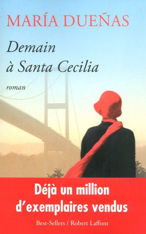 DEMAIN À SANTA CECILIA - María DUEÑAS  Après le succès de L'Espionne de Tanger, le nouveau grand roman de María Dueñas.  Un mauvais tour du destin. Une fuite. Une seconde chance.