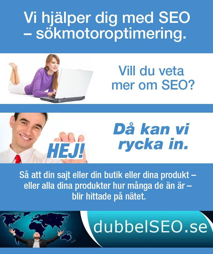 Vi hjälper dig med SEO – sökmotoroptimering. Så att din sajt eller din butik eller dina produkt – eller alla dina produkter hur många de än är – blir hittade på nätet. Det unika med oss är att våra tjänster är prisvärda och de är bra. http://dubbelseo.se/