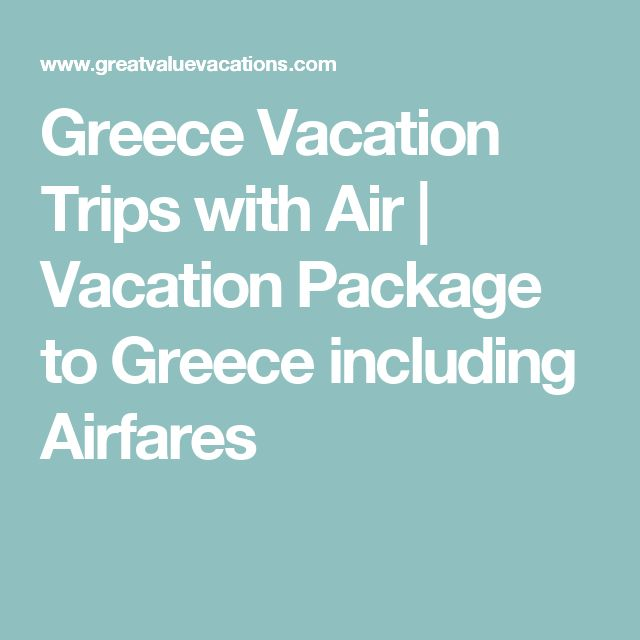 Greece Vacation Trips with Air   Vacation Package to Greece including Airfares