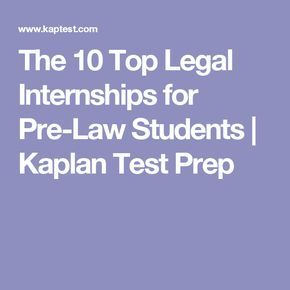 The 10 Top Legal Internships for Pre-Law Students | Kaplan Test Prep