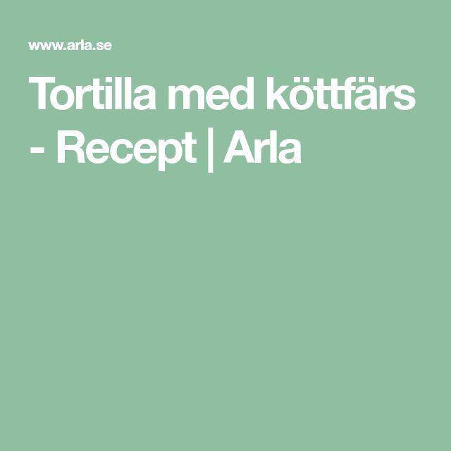 Tortilla med köttfärs - Recept | Arla
