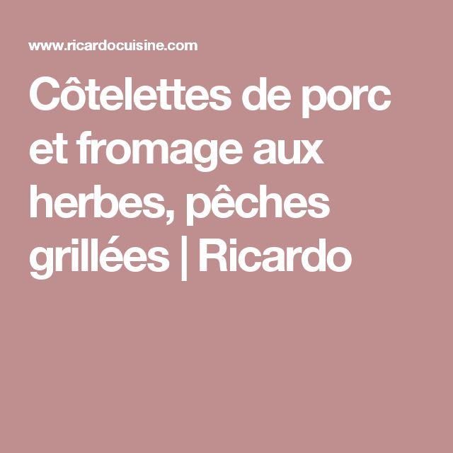 Côtelettes de porc et fromage aux herbes, pêches grillées | Ricardo