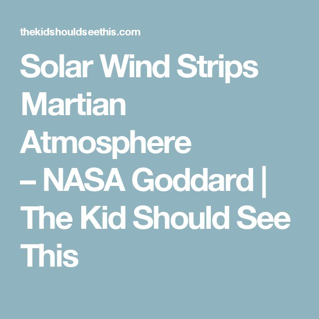 Solar Wind Strips Martian Atmosphere – NASA Goddard | The Kid Should See This