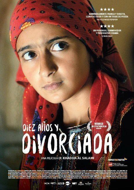 Diez años y divorciada (2014) de Khadija Al Salami. Una niña de 10 años entra en una sala de justicia, mira el juez directamente a los ojos y le dice: «quiero divorciarme». En Yemen, donde no hay ningún requisito de edad para el matrimonio, Nojoom es obligada a casarse a los 10 años con un hombre de 30 años de edad. La dote, ofrece a la familia una pequeña renta y una boca menos que alimentar. Un arreglo legítimo y aceptable para todos, excepto para la pequeña.