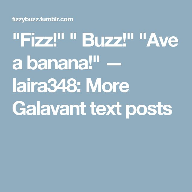"""Fizz!"" "" Buzz!"" ""Ave a banana!"" — laira348: More Galavant text posts"