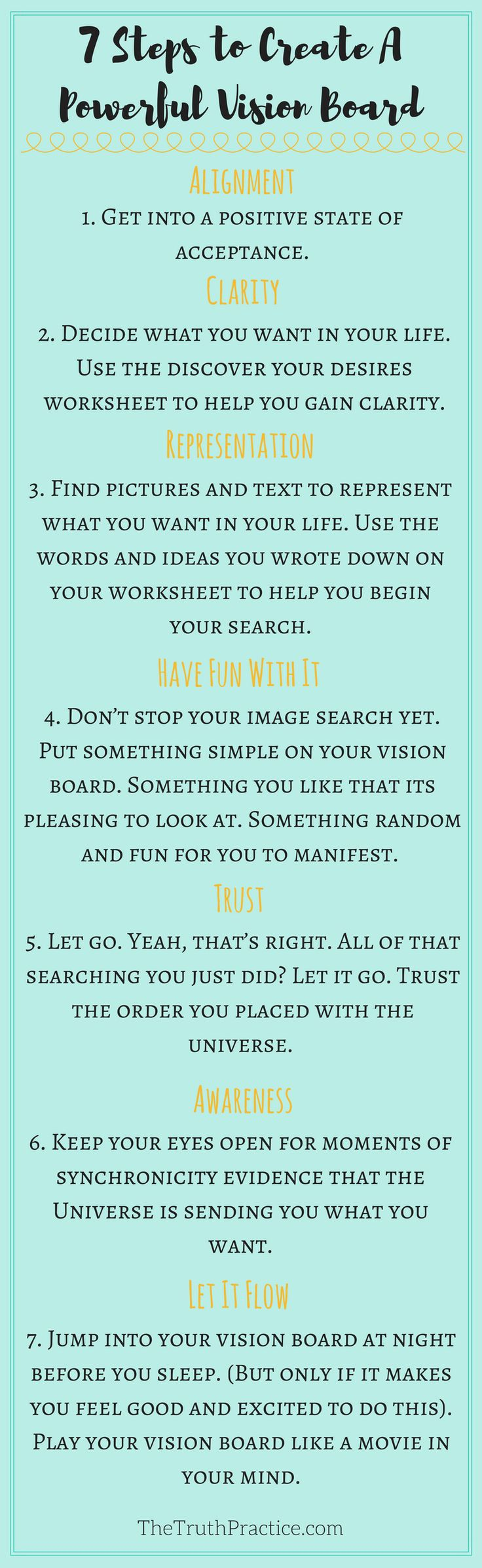 How many times have you heard of someone who made a vision board, forgot about it, and years later realized all of their dreams came true? Well, it isn't exactly that simple. Click here to find out the steps to making your own powerful vision board and get your free printable to help you define your deepest desires. These steps to a powerful vision board have helped me, and I hope they help you too! Go to TheTruthPractice.com to read more about inspiration, authenticity, fulfillment...