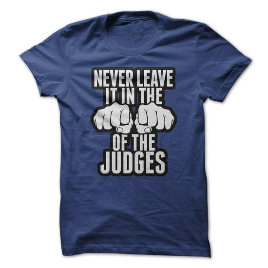 Never Leave It In The Hands Of The Judges T-Shirt Hoodie Sweatshirts ioi. Check price ==► http://graphictshirts.xyz/?p=83283