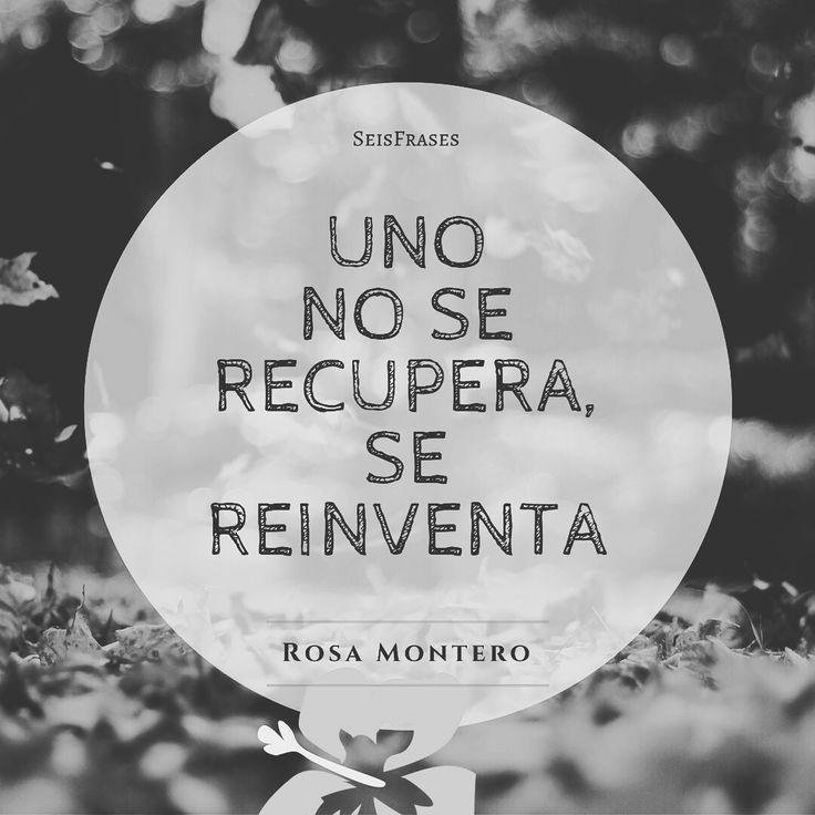 Uno no se recupera, se reiventa. Rosa Montero, La Ridícula Idea De No Volver A Verte.