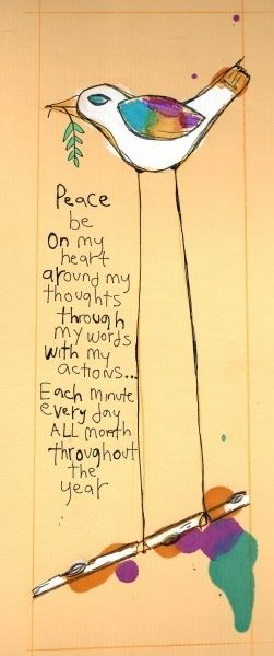 """Say this one softly to yourself this evening. :: This art by Kristen Jongen says, """"Peace be on my heart, around my thoughts, through my words, with my actions...every minute, every day, all month, throughout the year."""
