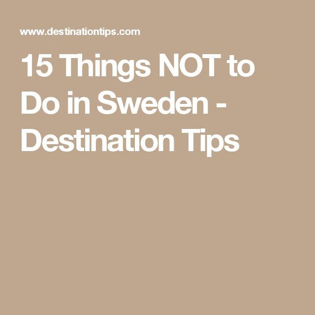 15 Things NOT to Do in Sweden - Destination Tips