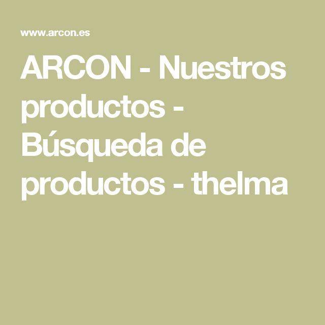 ARCON - Nuestros productos - Búsqueda de productos - thelma