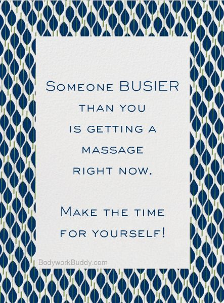 You're never too busy to receive a massage. Take the time to take care of yourself.