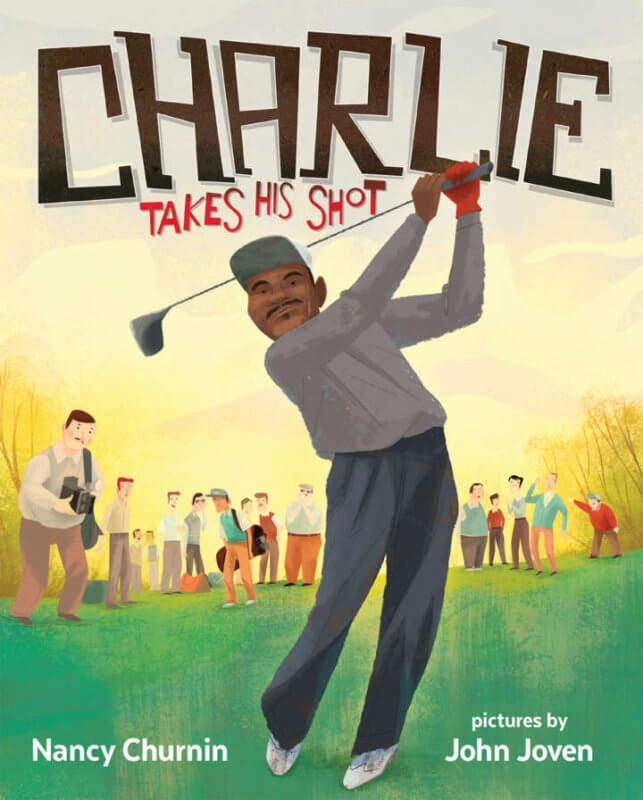Charlie Takes His Shot: How Charlie Sifford Broke the Color Barrier in Golf by Nancy Churnin, illustrated by John Joven [in Shelf Awarenss] | BookDragon