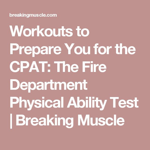 Workouts to Prepare You for the CPAT: The Fire Department Physical Ability Test   Breaking Muscle