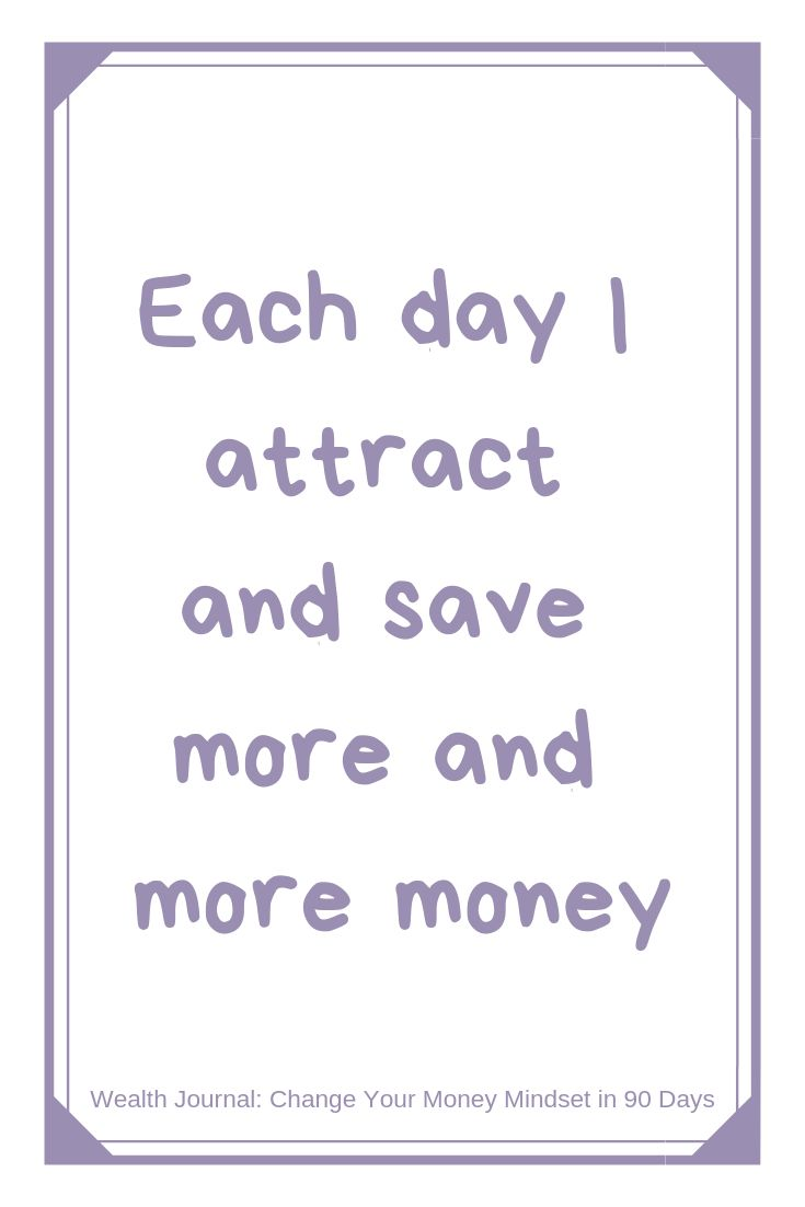 """""""Each day I attract and save more and more money W…"""