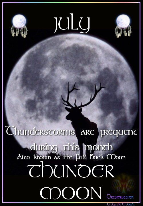Moon:  JULY ~ THUNDER #MOON: Also known as the Full Buck Moon. Thunderstorms are frequent during this month.