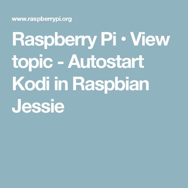 Raspberry Pi • View topic - Autostart Kodi in Raspbian Jessie