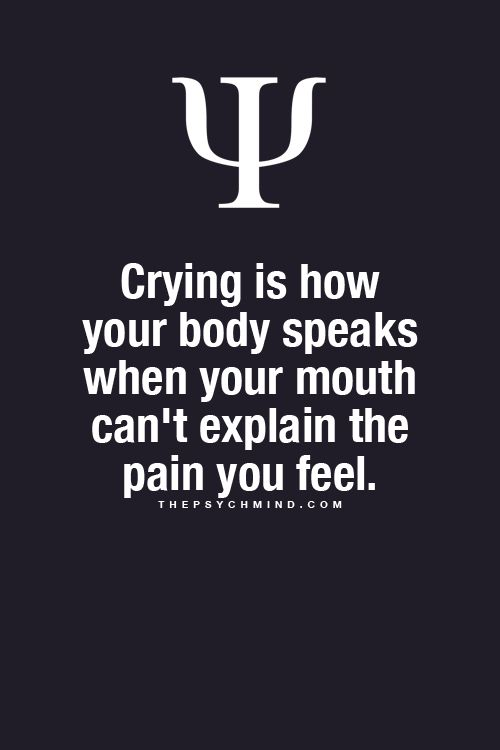 crying is how your body speaks when your mouth can't explain the pain you feel.