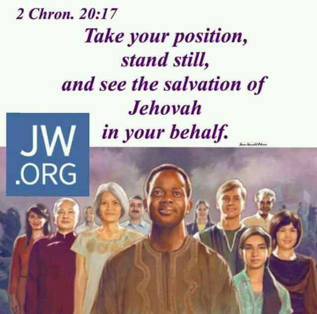 Take your position, stand still, and see the salvation of Jehovah in your behalf. - 2 Chronicles 20:17.