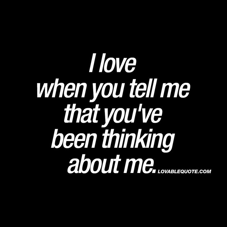 I love when you tell me that you've been thinking about me. ♥ #youandme