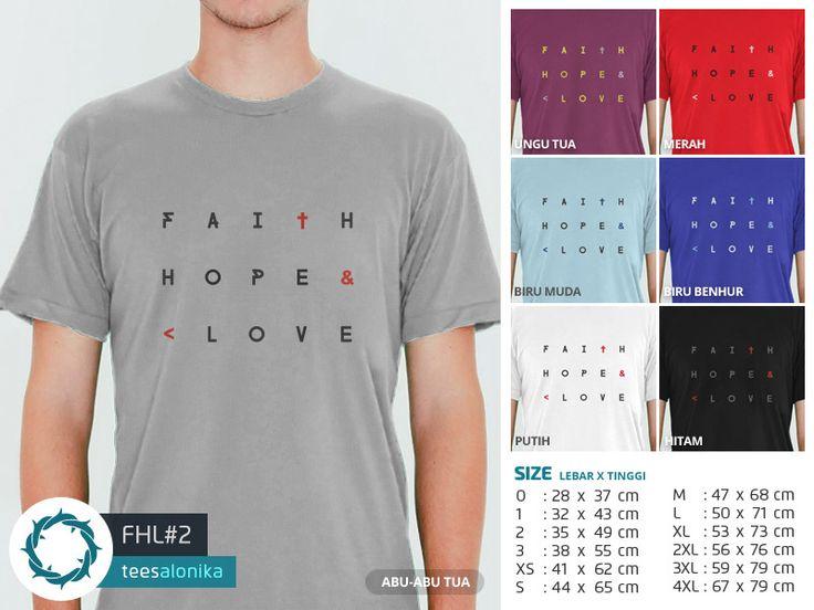 'FHL#2' — Kaos rohani bertuliskan 'Faith, Hope & Love'. Ada 7 opsi warna kaos. Size lengkap, mulai dari kaos anak sampai kaos dewasa. Bisa kompakan bareng sahabat, pasangan (kaos couple) dan keluarga (kaos family). Order satuan juga bisa. — Info/order: 087851338960 (WA / SMS) —