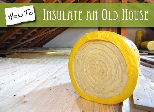 You don't have to tear down plaster walls to insulate an old house. There are easier, cost effective ways to beef up your old home's insulation.