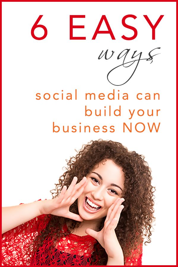 6 Easy Ways Social Media Can Build Your Business NOW!