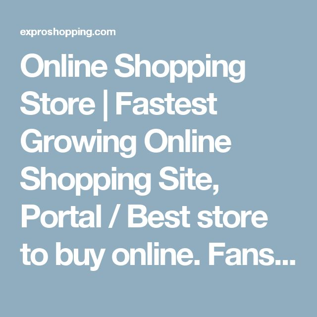 Online Shopping Store   Fastest Growing Online Shopping Site, Portal / Best store to buy online. Fans online   Expro Shopping is one of the biggest online shopping store for all kinds of fans like ceiling fans, table fan, exhaust fan in India