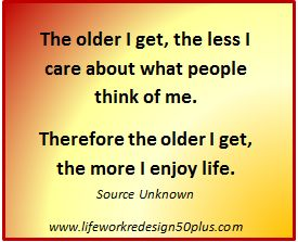 http://www.lifeworkredesign50plus.com ... go for it! Enjoy yourself. #quotes #age #happiness