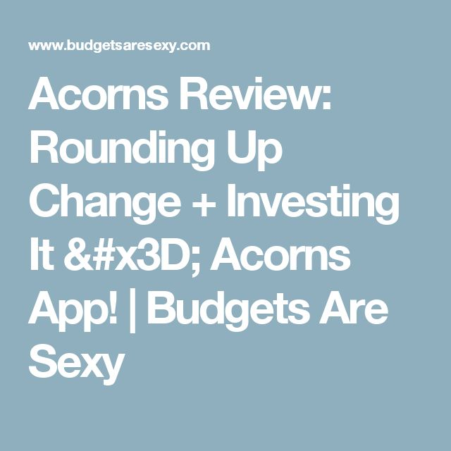 Acorns Review: Rounding Up Change + Investing It = Acorns App! | Budgets Are Sexy