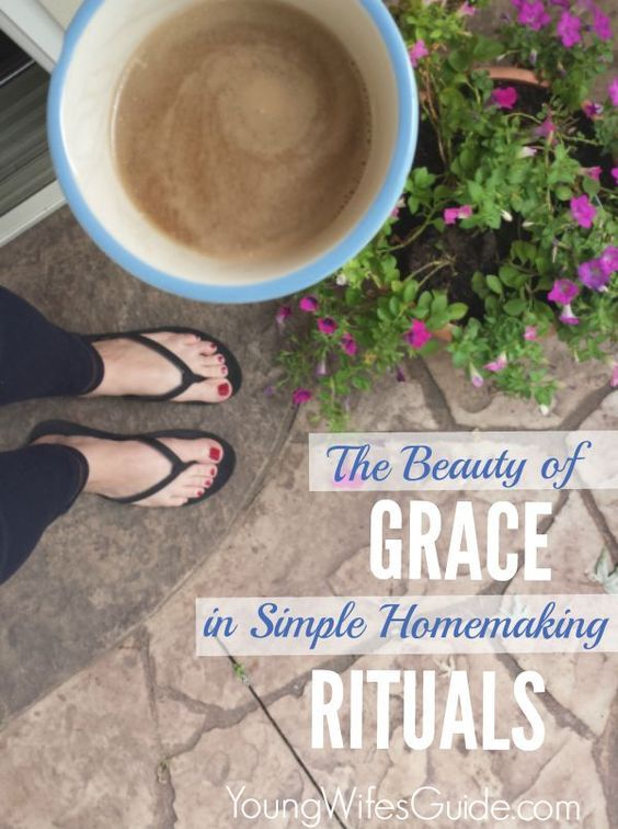 As much as I like routines, rituals appeals to me in this season of life. – Grace in Homemaking http://youngwifesguide.com/beauty-grace-simple-homemaking-rituals/