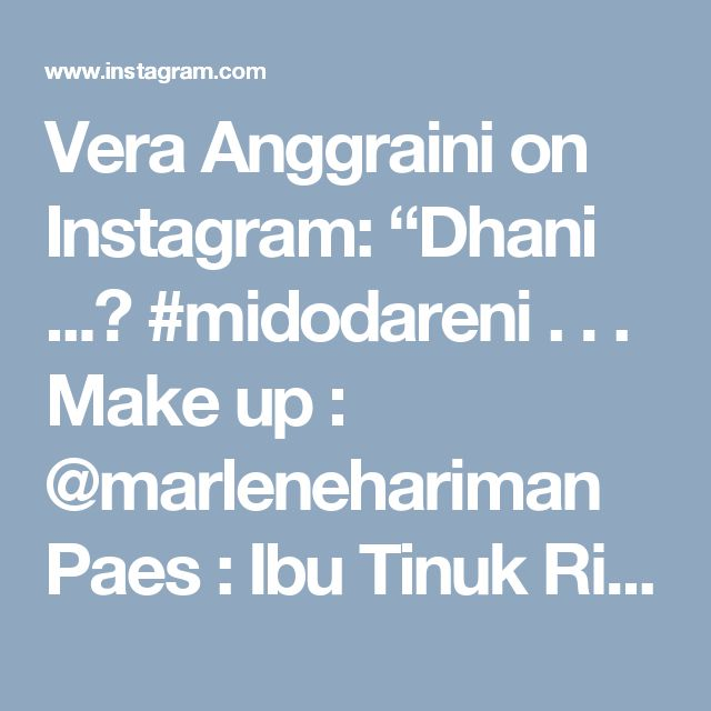 "Vera Anggraini on Instagram: ""Dhani ...🌱 #midodareni . . . Make up : @marlenehariman  Paes : Ibu Tinuk Rifki @dewimeitasari  Kebaya : @verakebaya . . ."""