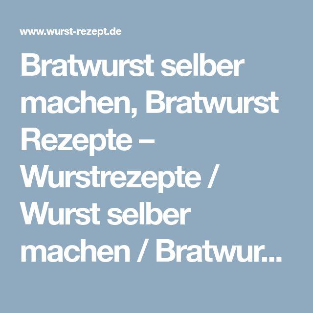 Bratwurst selber machen, Bratwurst Rezepte – Wurstrezepte / Wurst selber machen / Bratwurst selber machen