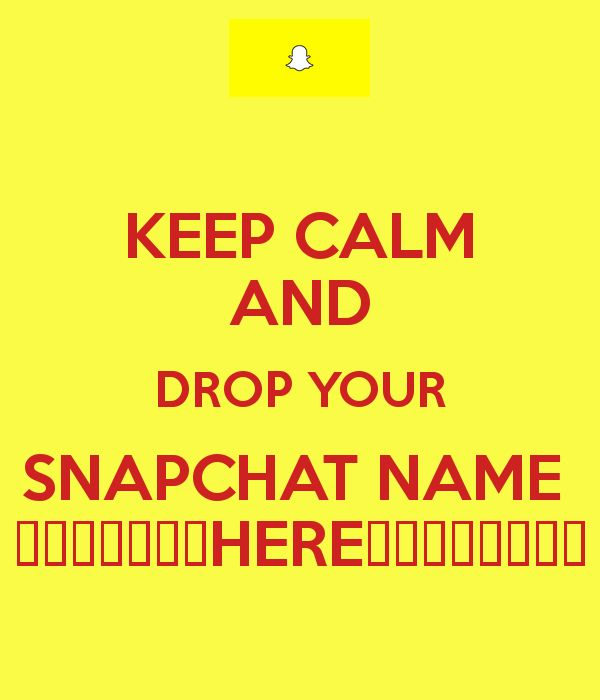 KEEP CALM AND DROP YOUR SNAPCHAT NAME HERE ...