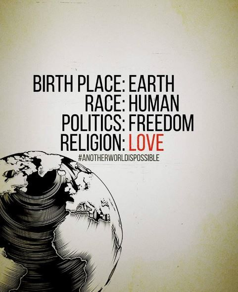 BIRTH PLACE : EARTH..... RACE: HUMAN... POLITICS: FREEDOM.. RELIGION: LOVE... WE ARE THE WORLD, LET'S MAKE IT SAFER TO ENJOY GODS GIFT!!! Quote by Gerard the Gman in NJ....