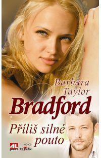 Příliš silné pouto - Barbara Taylor Bradford #alpress #barbarataylorbradford #román #knihy #bestseller