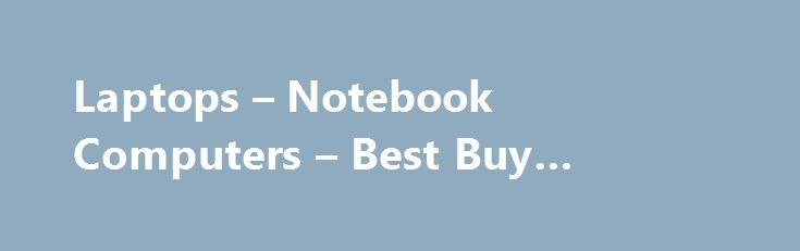 Laptops – Notebook Computers – Best Buy #coupon #code #sites http://coupons.remmont.com/laptops-notebook-computers-best-buy-coupon-code-sites/  #laptop coupons # Laptops Laptop Options There's never been a better time to buy a laptop. Some of today's laptops are as powerful as their desktop cousins, while many pack the on-the-go features of a tablet such as touch screens and cellular data connectivity. Choose the Best Laptop for Your Computing Needs When choosing from the hundreds of laptops…