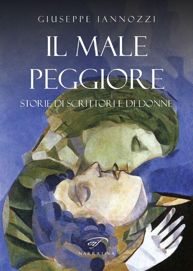 IL MALE PEGGIORE – Storie di scrittori e di donne – Giuseppe Iannozzi – Edizioni Il Foglio