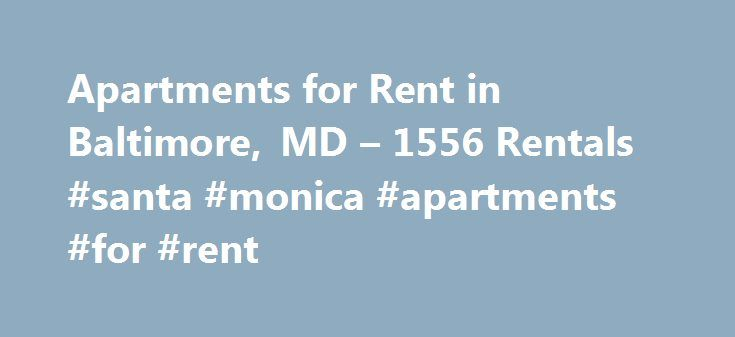 Apartments for Rent in Baltimore, MD – 1556 Rentals #santa #monica #apartments #for #rent http://apartment.remmont.com/apartments-for-rent-in-baltimore-md-1556-rentals-santa-monica-apartments-for-rent/  #apartments in baltimore # Apartments for Rent in Baltimore, MD About Baltimore Baltimore is the 18th most-populated city in the United States and the largest city in Maryland. Located in the Northeastern portion of the state, Baltimore is an independent city and is not consider part of…