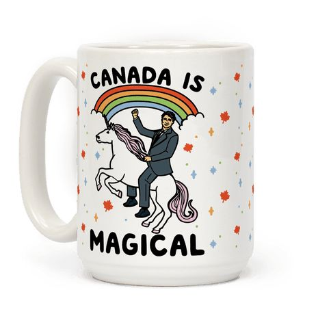 Canada Is Magical  - Canada is magical! The prime minister looks like a prince, they have free health care and are progressive af! Show some love for Canada with this funny, whimsical Canada coffee mug, featuring Justin Trudeau riding a unicorn!