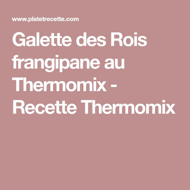 Galette des Rois frangipane au Thermomix - Recette Thermomix