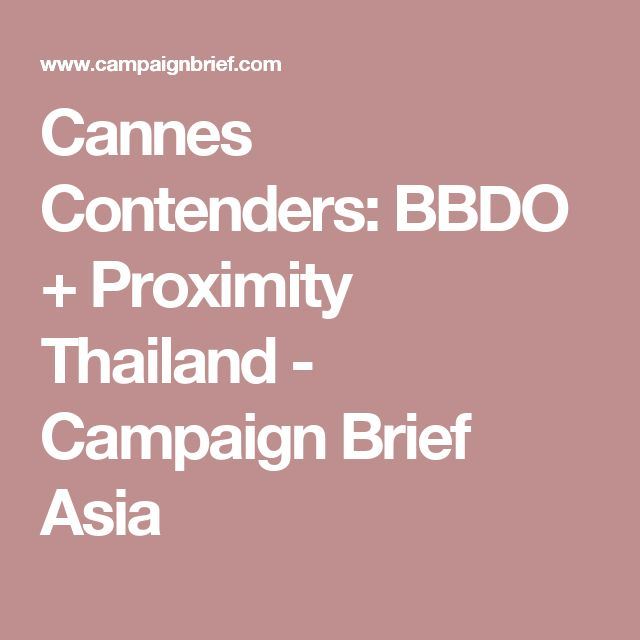 Cannes Contenders: BBDO + Proximity Thailand - Campaign Brief Asia