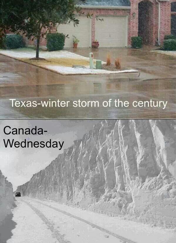 Texas, winter storm of the century (rain wet streets) --- Canada, Wednesday (12 ft. deep snow drifts)