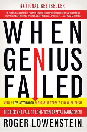 Roger Lowenstein - When genius failed: The Rise and Fall of Long-Term Capital Management
