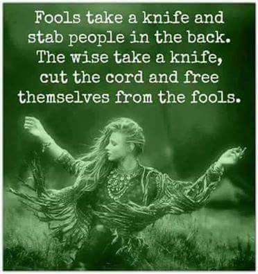 Free yourself from fools! What a difference it will make in your life. Many blessings, Cherokee Billie Spiritual Advisor