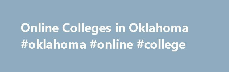 Online Colleges in Oklahoma #oklahoma #online #college http://sudan.nef2.com/online-colleges-in-oklahoma-oklahoma-online-college/  # 2016 Directory of Online Colleges and Universities in Oklahoma Online colleges and universities in Oklahoma have a number of competitive degree and certificate programs for you to explore. While nearly every school in Oklahoma offers some kind of online course or learning resource for its students, a select few offer degree programs completely online. Oklahoma…